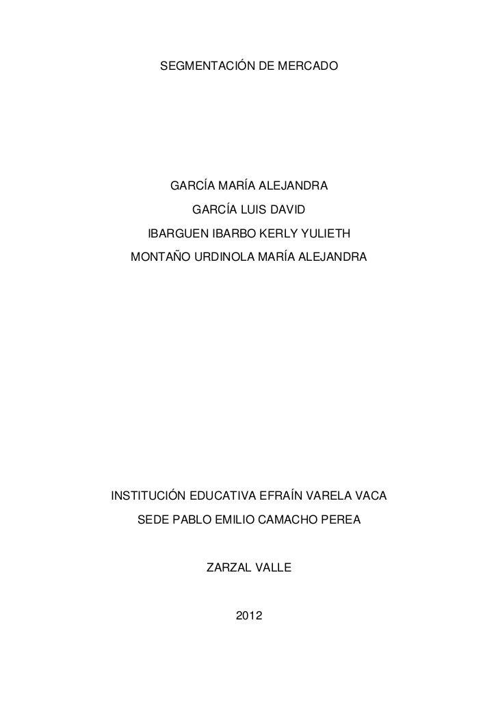 SEGMENTACIÓN DE MERCADO        GARCÍA MARÍA ALEJANDRA           GARCÍA LUIS DAVID     IBARGUEN IBARBO KERLY YULIETH  MONTA...