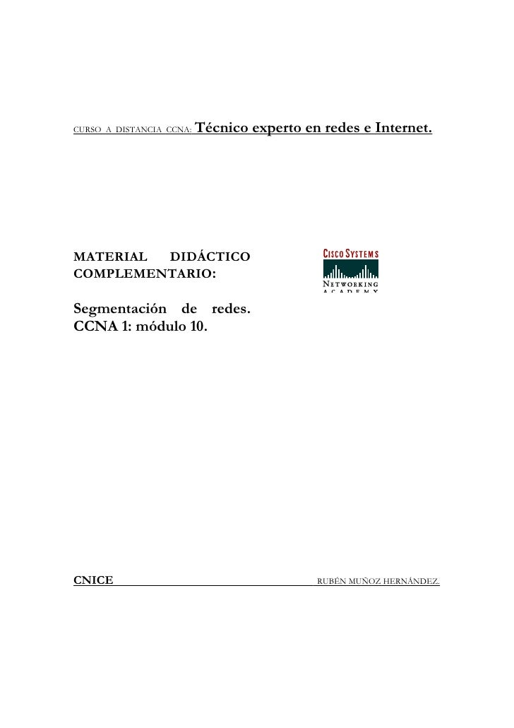 CURSO A DISTANCIA CCNA:   Técnico experto en redes e Internet.     MATERIAL DIDÁCTICO COMPLEMENTARIO:  Segmentación de red...