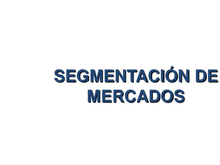 SEGMENTACIÓN DE MERCADOS<br />