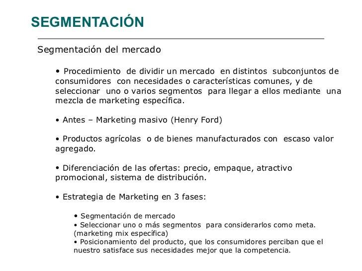 SEGMENTACIÓN <ul><li>Segmentación del mercado </li></ul><ul><ul><li>Procedimiento  de dividir un mercado  en distintos  su...