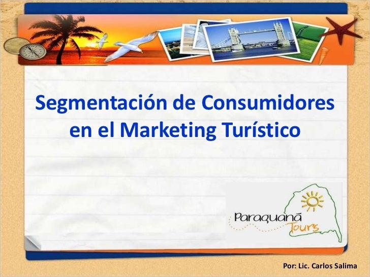 Segmentación de Consumidores   en el Marketing Turístico                       Por: Lic. Carlos Salima