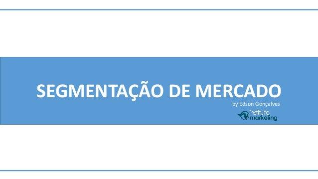SEGMENTAÇÃO DE MERCADO  by Edson Gonçalves