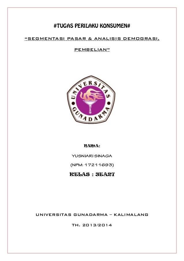 "#TUGAS PERILAKU KONSUMEN# ""SEGMENTASI PASAR & ANALISIS DEMOGRASI, PEMBELIAN""  NAMA:  YUSNIARI SINAGA (NPM: 17211693)  KELA..."