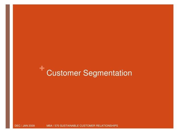 +                      Customer Segmentation     DEC / JAN 2009       MBA / 570 SUSTAINABLE CUSTOMER RELATIONSHIPS