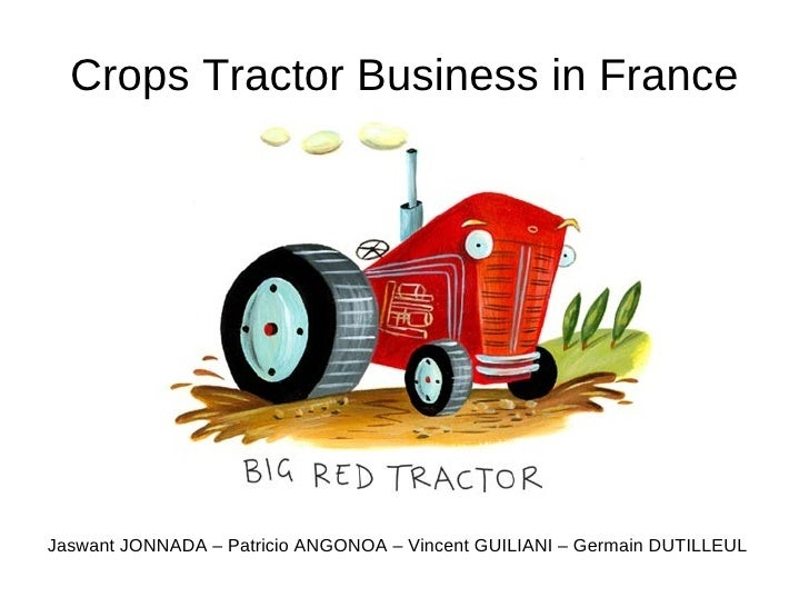 Crops Tractor Business in France Jaswant JONNADA – Patricio ANGONOA – Vincent GUILIANI – Germain DUTILLEUL