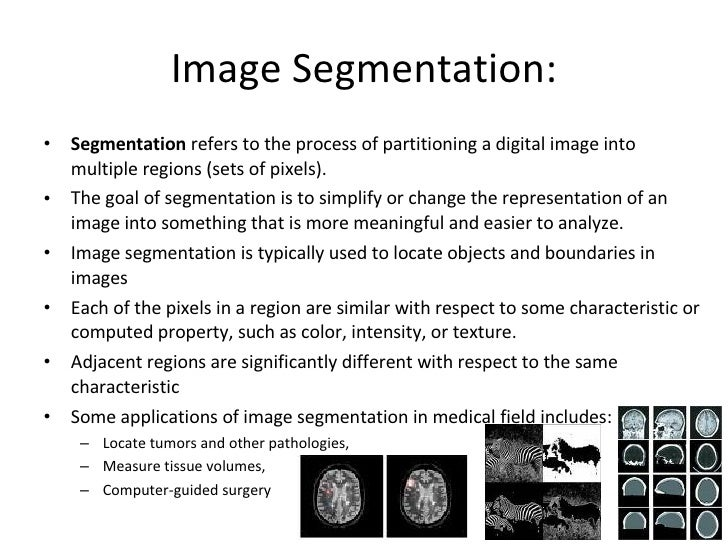 Image Segmentation: <ul><li>Segmentation  refers to the process of partitioning a digital image into multiple regions (set...