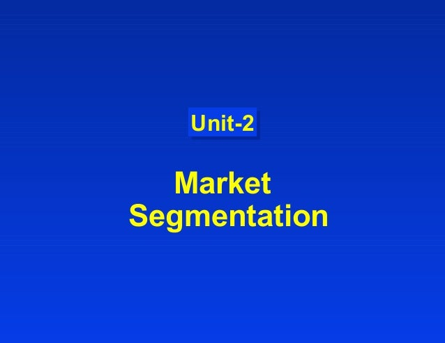 Unit-2Unit-2 Market Segmentation