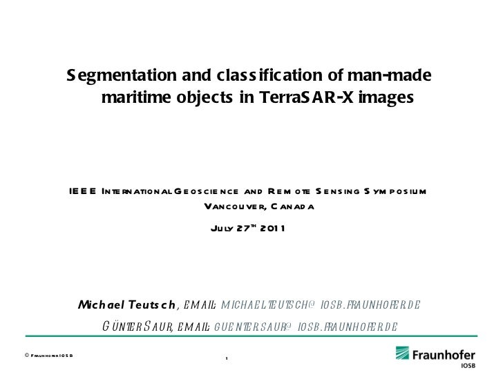 SegmentationAndClassificationOfMaritimeMan-MadeObjectsInTerraSAR-X-Images_TeutschSaur_IGARSS2011.ppt
