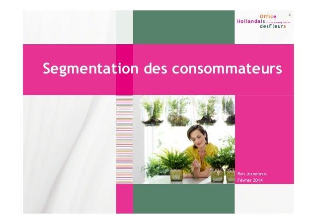 x  Segmentation des consommateurs  Ron Jeronimus Février 2014