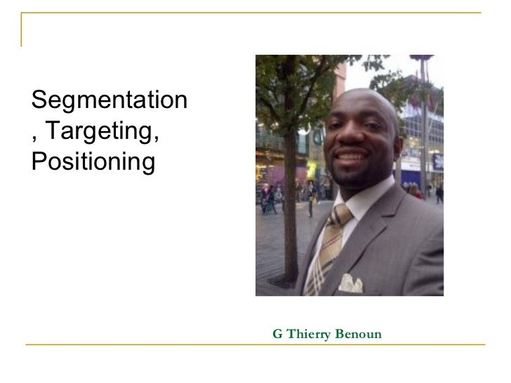 Segmentation, Targeting,Positioning               G Thierry Benoun