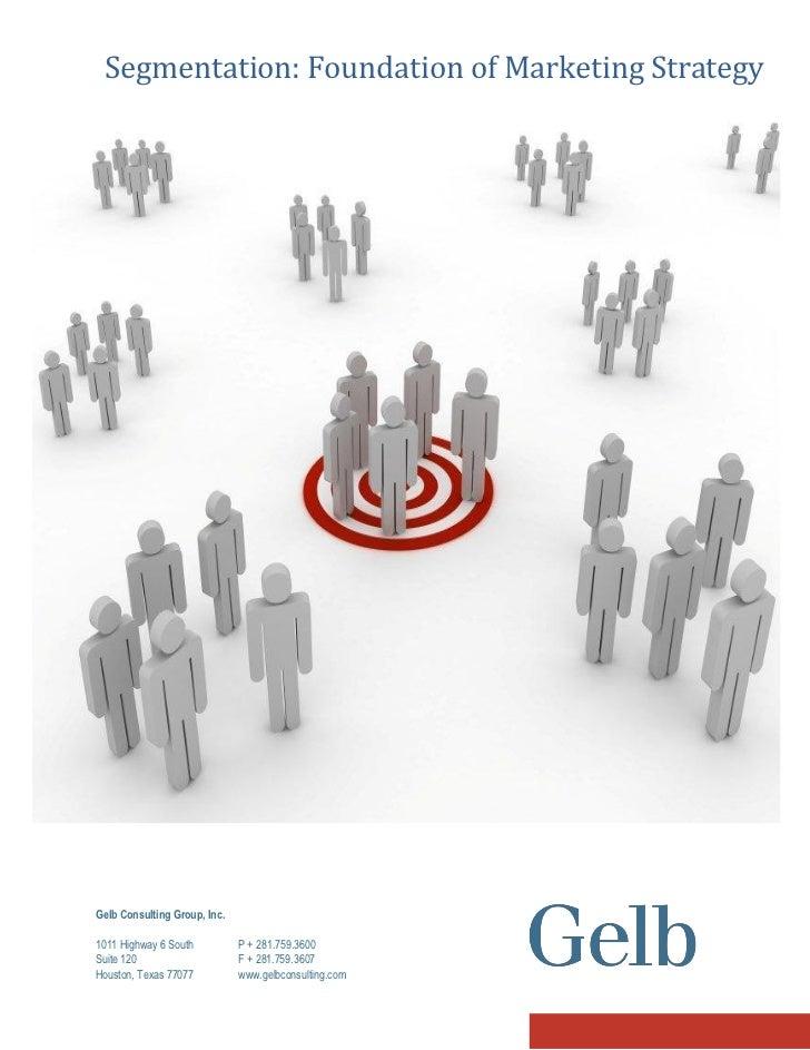 Segmentation The Foundation Of Marketing Strategy
