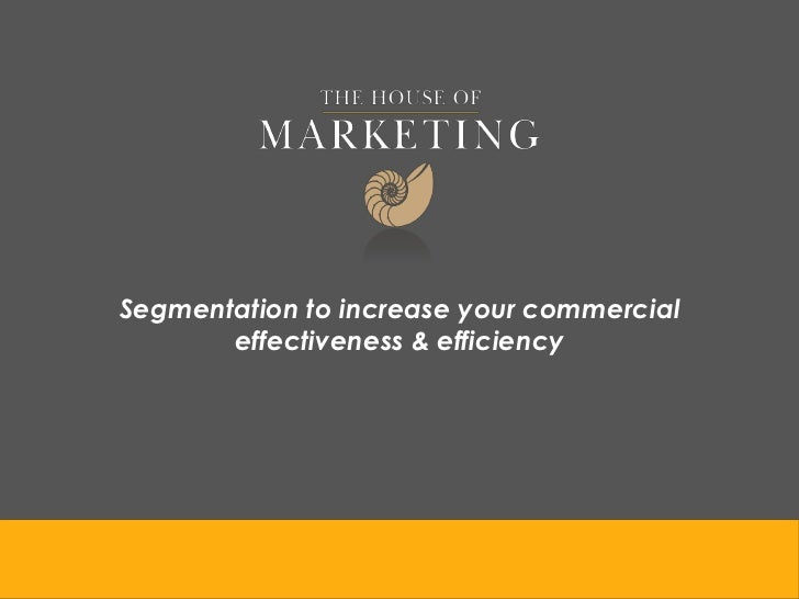 Segmentation to increase your commercial       effectiveness & efficiency