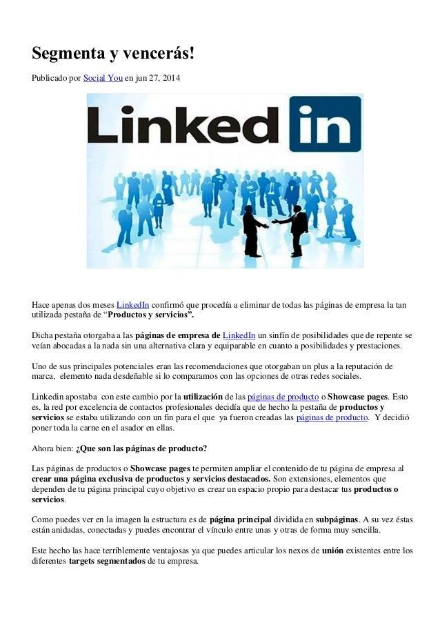 Segmenta y vencerás! Publicado por Social You en jun 27, 2014 Hace apenas dos meses LinkedIn confirmó que procedía a elimi...