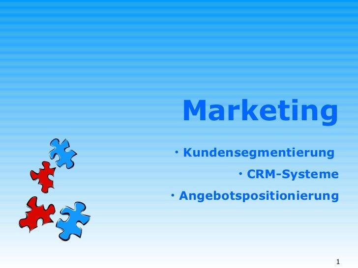 Marketing <ul><li>Kundensegmentierung  </li></ul><ul><li>CRM-Systeme </li></ul><ul><li>Angebotspositionierung </li></ul>
