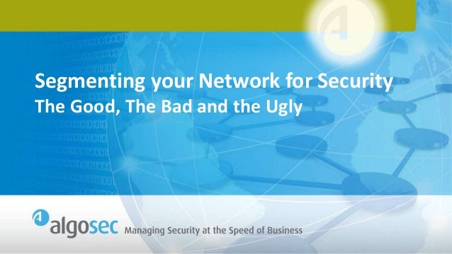 Segmenting your Network for Security - The Good, the Bad and the Ugly