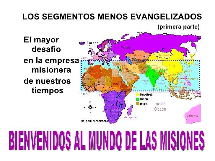 LOS SEGMENTOS MENOS EVANGELIZADOS   (primera parte)   <ul><li>El mayor desafío  </li></ul><ul><li>en la empresa misionera ...