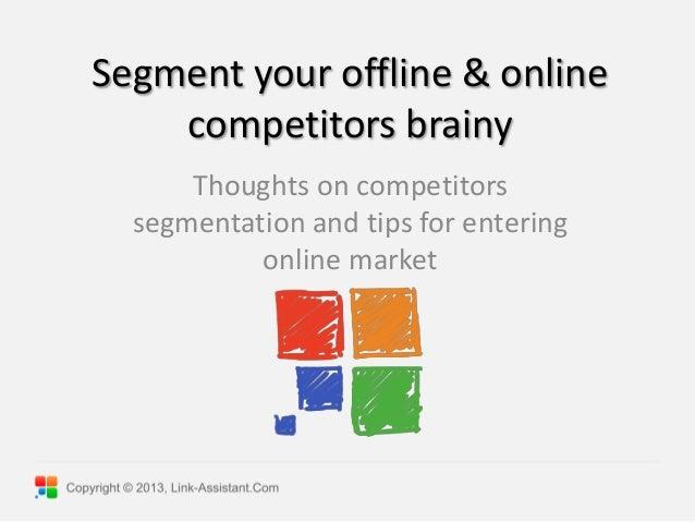 Segment your offline & online competitors brainy