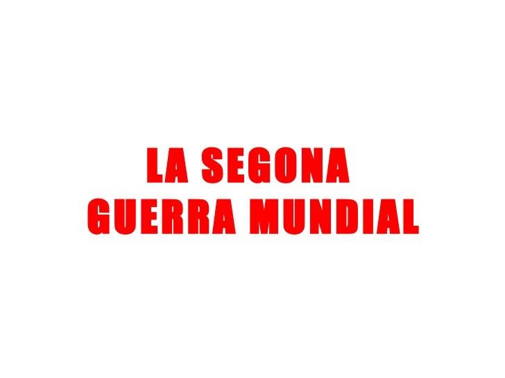 LA SEGONA  GUERRA MUNDIAL