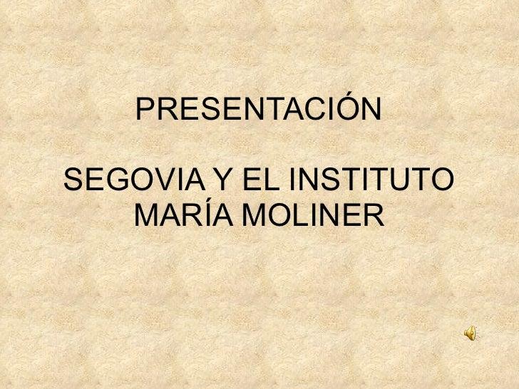 PRESENTACIÓN SEGOVIA Y EL INSTITUTO MARÍA MOLINER