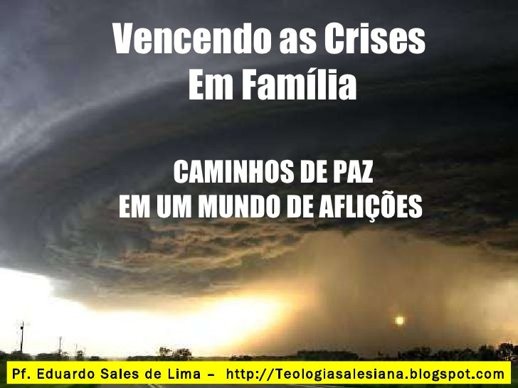 Prof. Eduardo Sales Vencendo as Crises  Em Família CAMINHOS DE PAZ EM UM MUNDO DE AFLIÇÕES  Pf. Eduardo Sales de Lima –  h...