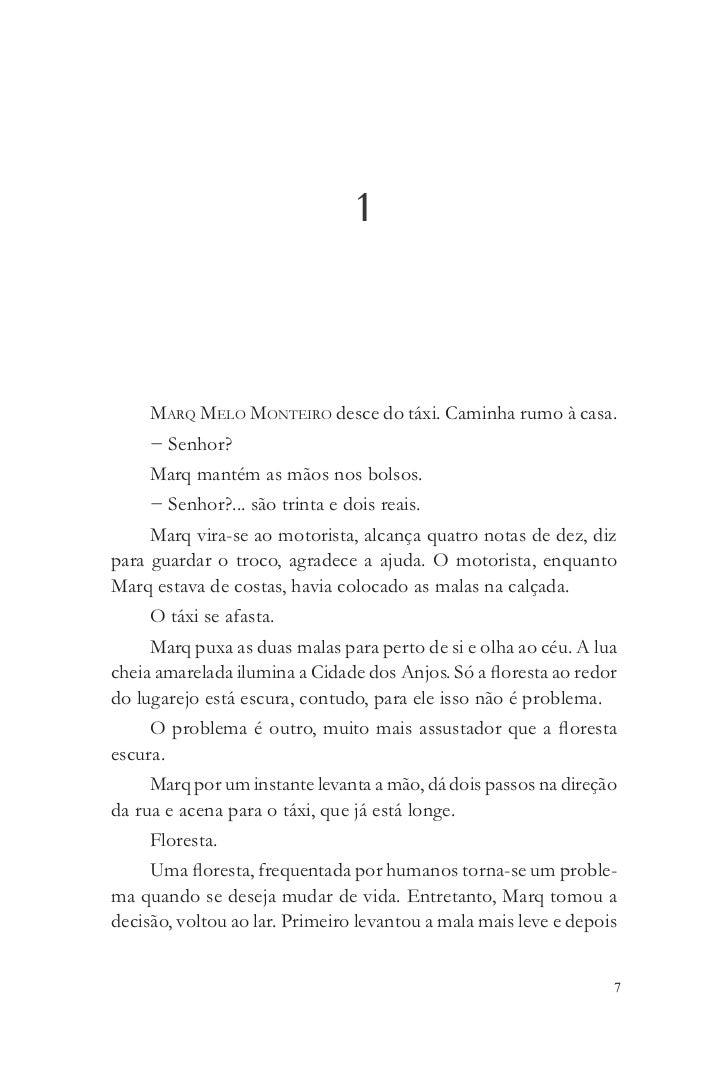 1     Marq Melo Monteiro desce do táxi. Caminha rumo à casa.     − Senhor?     Marq mantém as mãos nos bolsos.     − Senho...