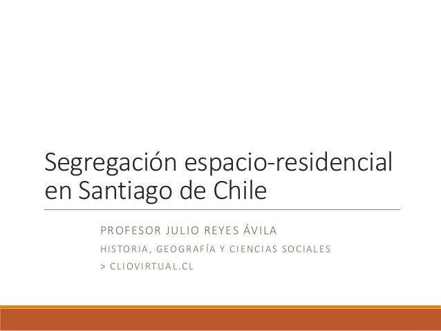Segregacion espacio-residencial en Santiago