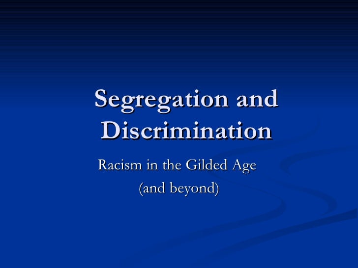 Segregation and Discrimination Racism in the Gilded Age  (and beyond)