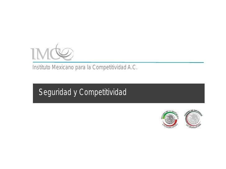Instituto Mexicano para la Competitividad A.C.      Seguridad y Competitividad