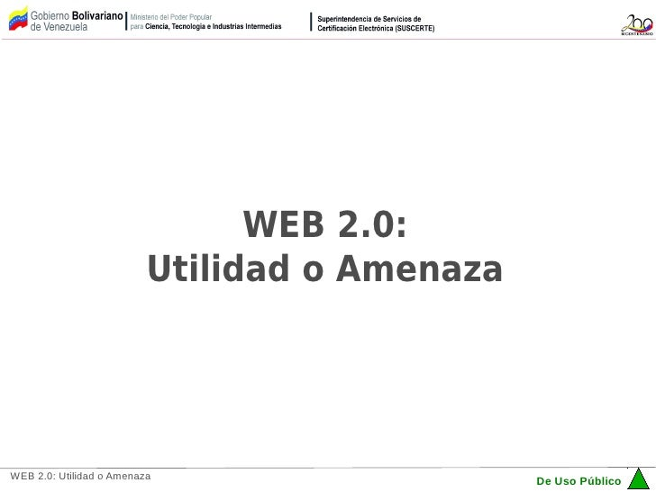 WEB 2.0:                          Utilidad o AmenazaWEB 2.0: Utilidad o Amenaza                                           ...