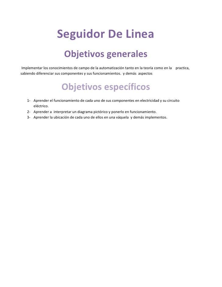 Seguidor De Linea                         Objetivos generales Implementar los conocimientos de campo de la automatización ...