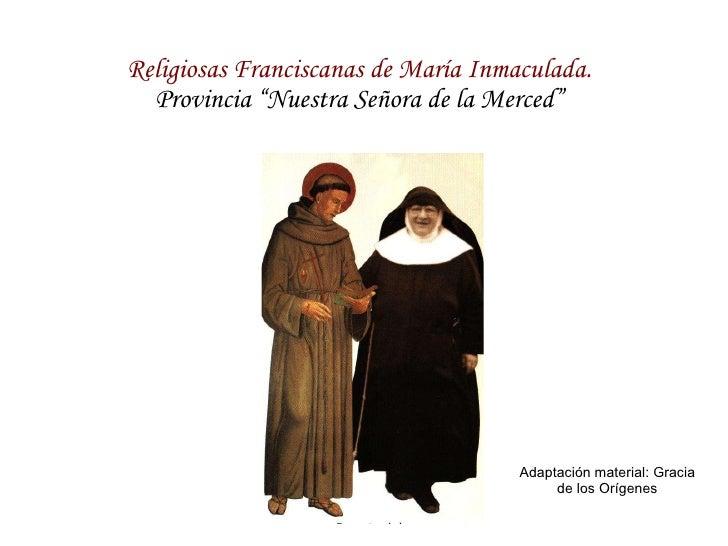 """Religiosas Franciscanas de María Inmaculada. Provincia """"Nuestra Señora de la Merced"""" Adaptación material: Gracia de los Or..."""