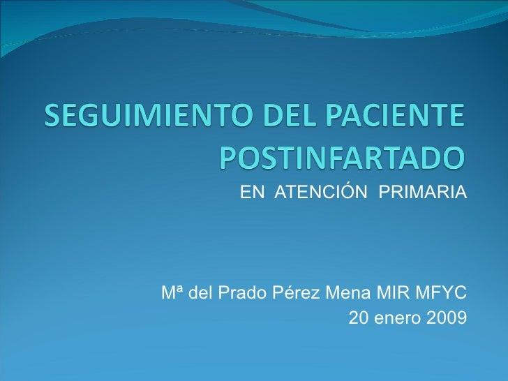 EN  ATENCIÓN  PRIMARIA Mª del Prado Pérez Mena MIR MFYC 20 enero 2009