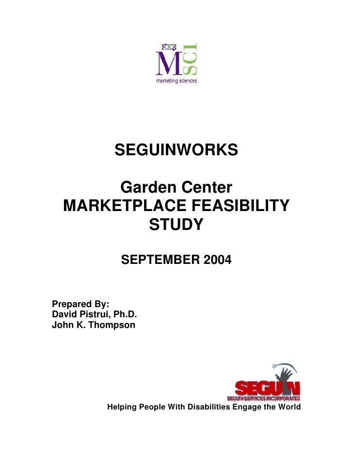 SEGUINWORKS       Garden Center  MARKETPLACE FEASIBILITY          STUDY                SEPTEMBER 2004Prepared By:David Pis...