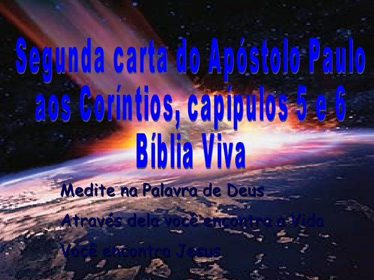 Segunda carta do Apóstolo Paulo aos Coríntios, capípulos 5 e 6 Bíblia Viva Medite na Palavra de Deus Através dela você enc...