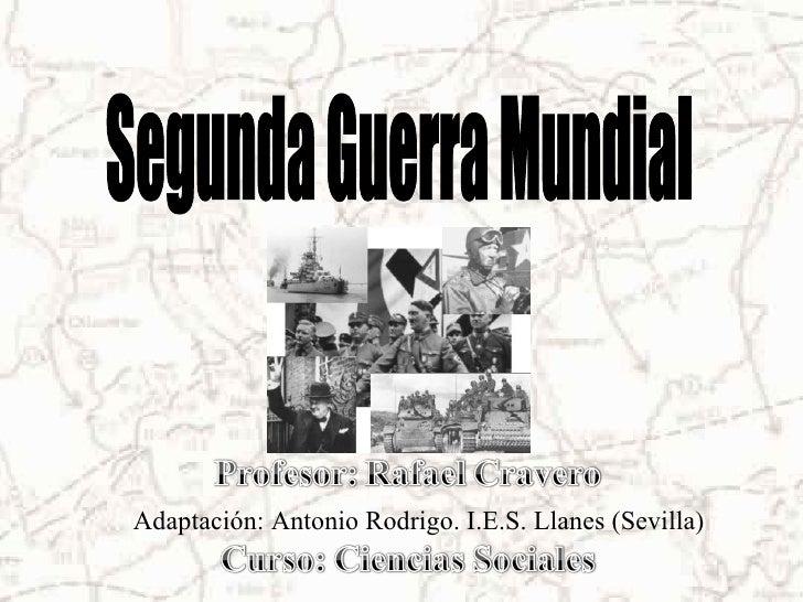 Segunda Guerra Mundial Adaptación: Antonio Rodrigo. I.E.S. Llanes (Sevilla)