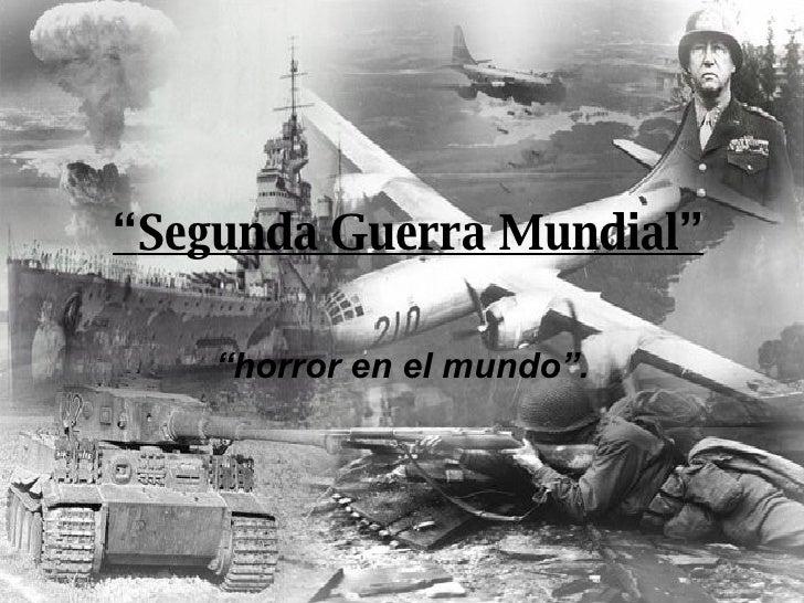 """"""" horror en el mundo"""". """" Segunda Guerra Mundial"""""""