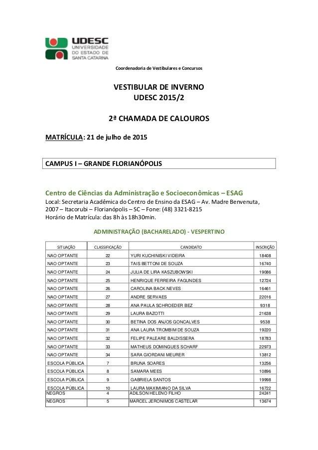 Coordenadoria de Vestibulares e Concursos VESTIBULAR DE INVERNO UDESC 2015/2 2ª CHAMADA DE CALOUROS MATRÍCULA: 21 de julho...