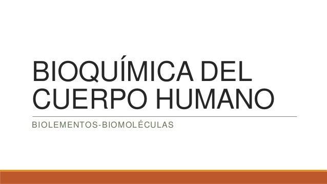 BIOQUÍMICA DEL CUERPO HUMANO BIOLEMENTOS-BIOMOLÉCULAS