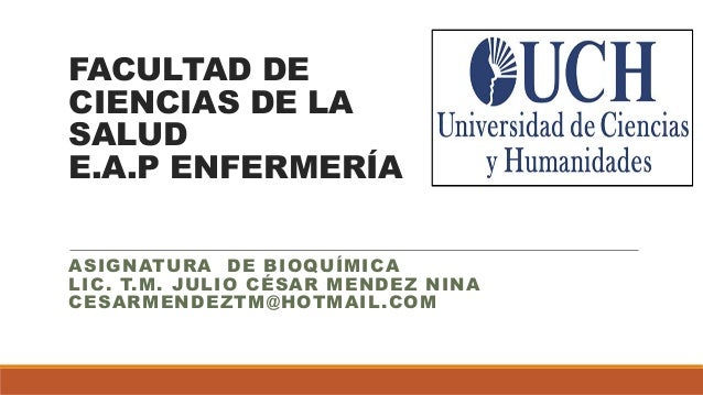 FACULTAD DE  CIENCIAS DE LA  SALUD  E.A.P ENFERMERÍA  ASIGNATURA DE BIOQUÍMICA  LIC. T.M. JULIO CÉSAR MENDEZ NINA  CESARME...