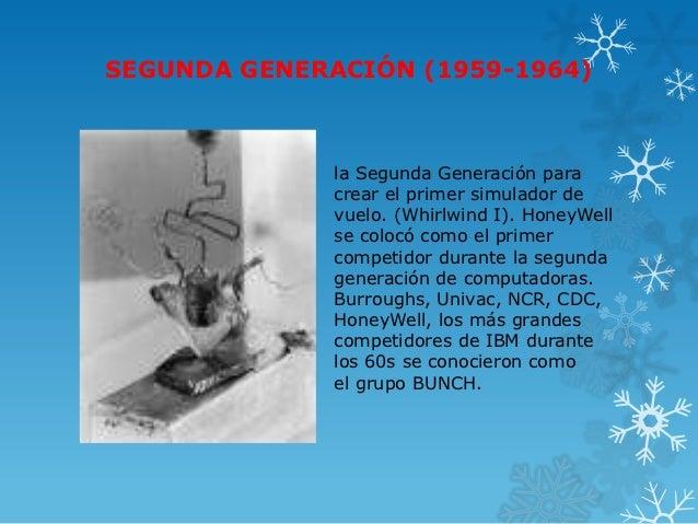 SEGUNDA GENERACIÓN (1959-1964)              la Segunda Generación para              crear el primer simulador de          ...
