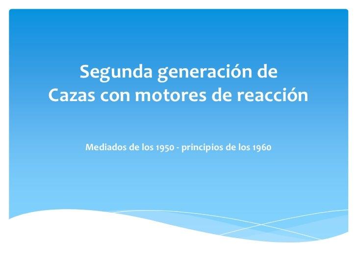 Segunda generación deCazas con motores de reacción    Mediados de los 1950 - principios de los 1960