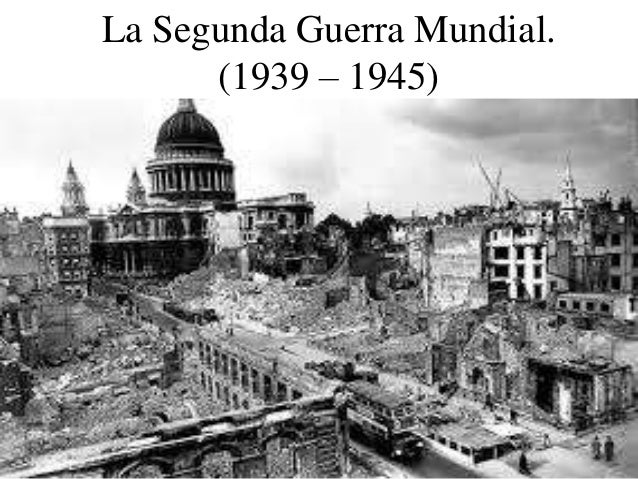 La Segunda Guerra Mundial. (1939 – 1945) La guerra Total.