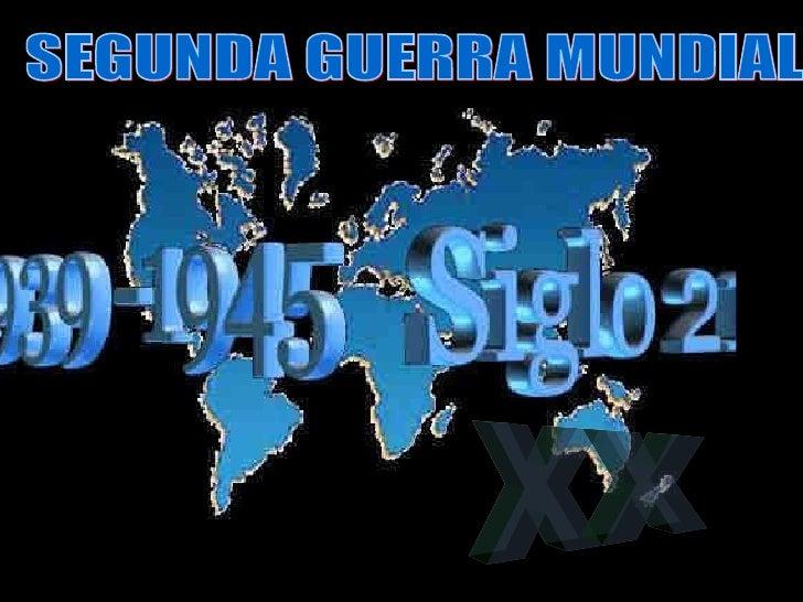 SEGUNDA GUERRA MUNDIAL XX XX
