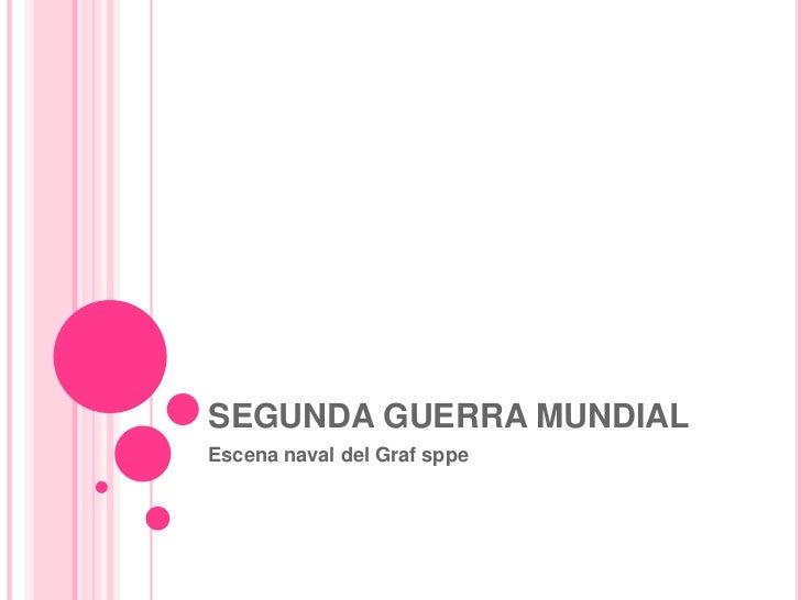 SEGUNDA GUERRA MUNDIALEscena naval del Graf sppe