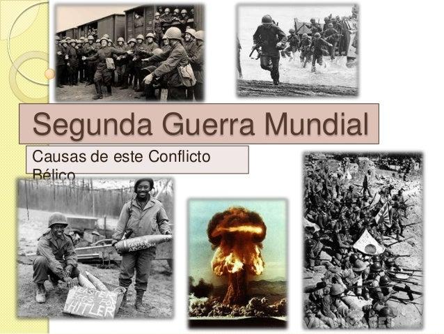 Segunda Guerra MundialCausas de este ConflictoBélico