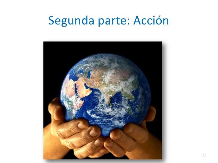 1<br />Segunda parte: Acción<br />