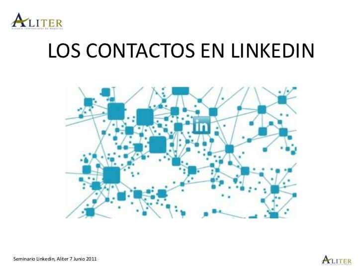 LOS CONTACTOS EN LINKEDINSeminario Linkedin, Aliter 7 Junio 2011