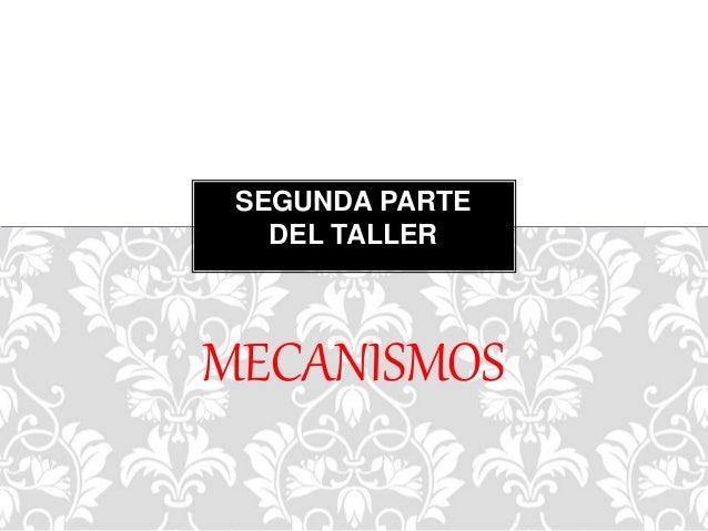 SEGUNDA PARTE DEL TALLER MECANISMOS