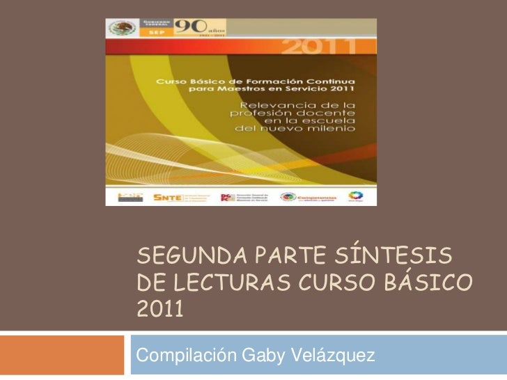 Segunda parte síntesis de lecturas curso básico 2011<br />Compilación Gaby Velázquez<br />