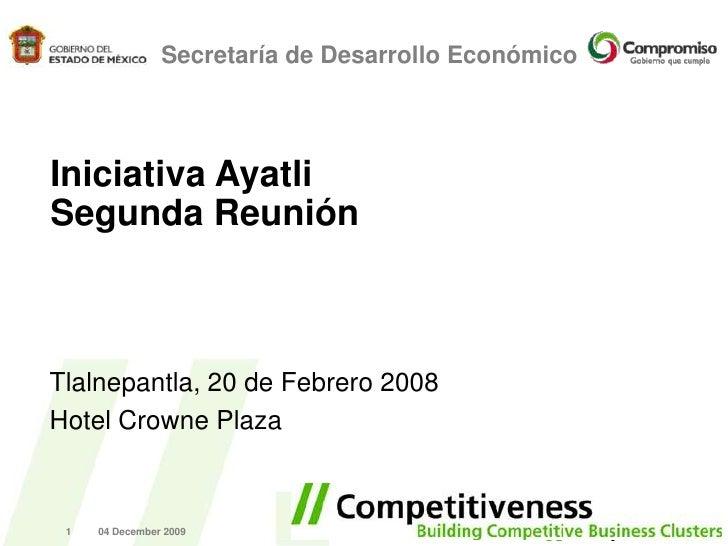 20 February 2008<br />1<br />Secretaría de Desarrollo Económico<br />Iniciativa Ayatli Segunda Reunión <br />Tlalnepantla,...